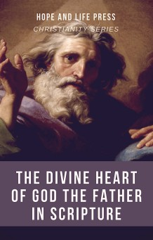 DIVINE HEART OF GOD THE FATHER IN SCRIPTURE, THE - Hope & Life Press